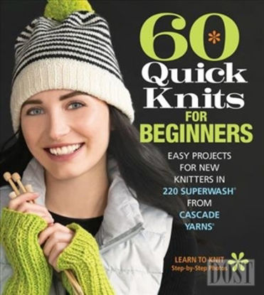 60 Quick Knits for Beginners: Easy Projects for New Knitters in 220 Superwash (R) from Cascade Yarns